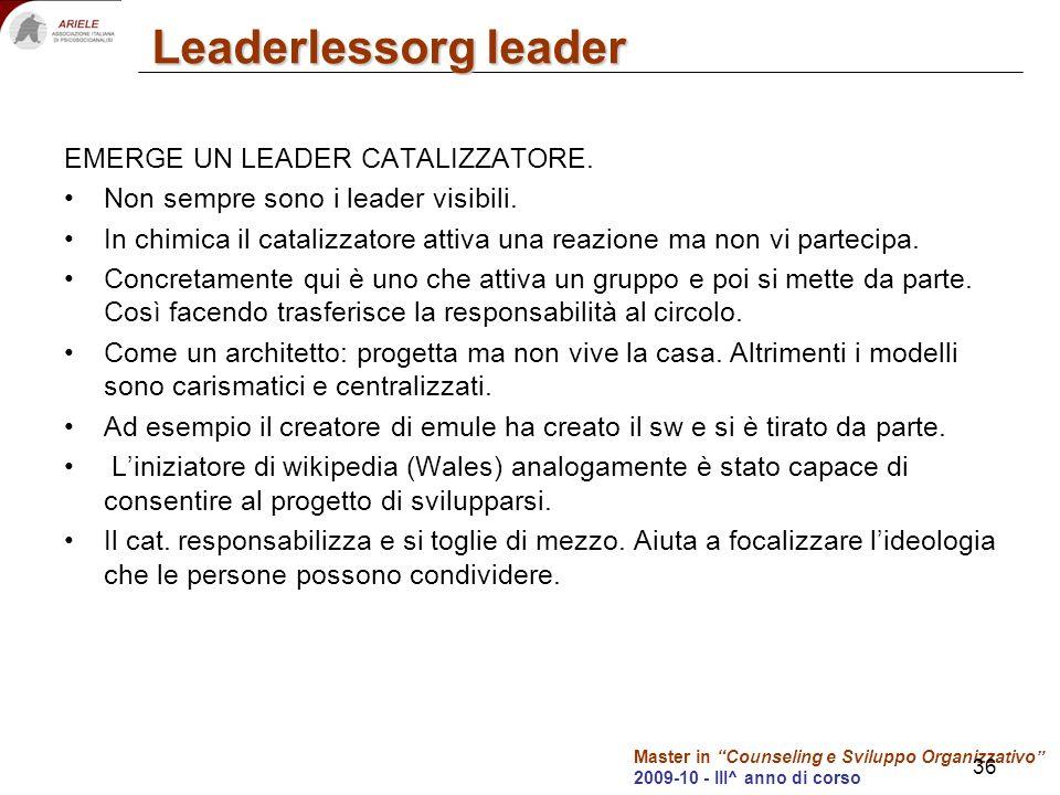 Master in Counseling e Sviluppo Organizzativo 2009-10 - III^ anno di corso Leaderlessorg leader EMERGE UN LEADER CATALIZZATORE. Non sempre sono i lead
