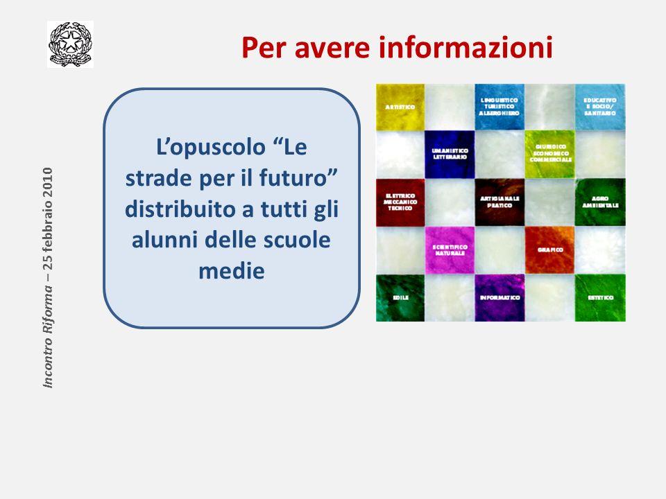 Per avere informazioni Lopuscolo Le strade per il futuro distribuito a tutti gli alunni delle scuole medie Incontro Riforma – 25 febbraio 2010