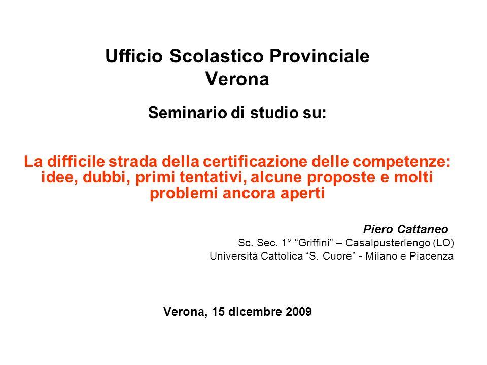 Ufficio Scolastico Provinciale Verona Seminario di studio su: La difficile strada della certificazione delle competenze: idee, dubbi, primi tentativi,