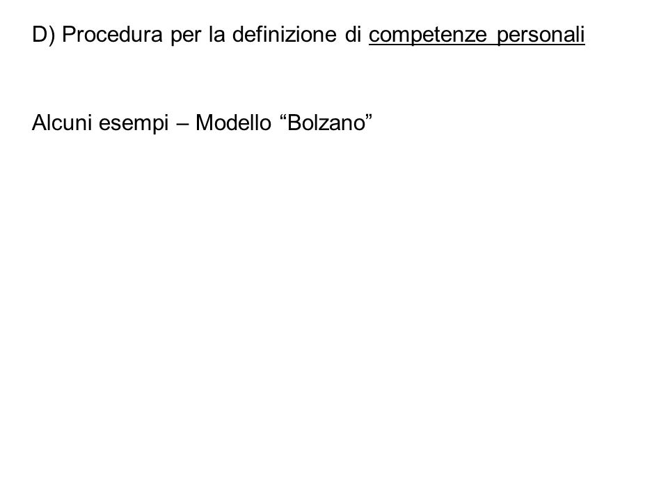 D) Procedura per la definizione di competenze personali Alcuni esempi – Modello Bolzano