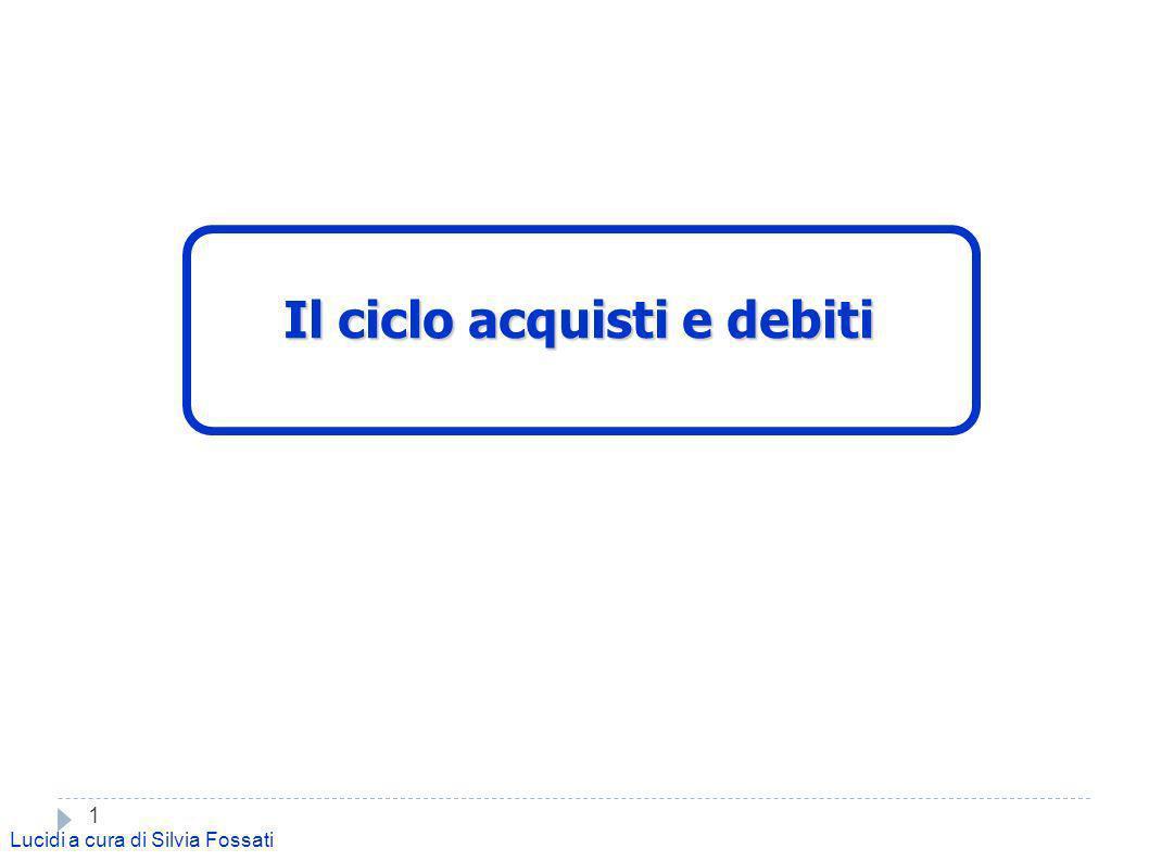 1 Lucidi a cura di Silvia Fossati Il ciclo acquisti e debiti