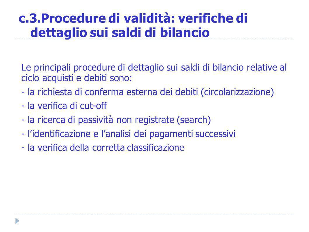 Le principali procedure di dettaglio sui saldi di bilancio relative al ciclo acquisti e debiti sono: - la richiesta di conferma esterna dei debiti (ci