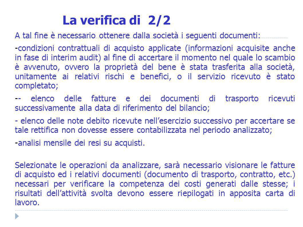 A tal fine è necessario ottenere dalla società i seguenti documenti: -condizioni contrattuali di acquisto applicate (informazioni acquisite anche in f