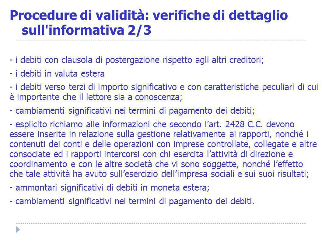 - i debiti con clausola di postergazione rispetto agli altri creditori; - i debiti in valuta estera - i debiti verso terzi di importo significativo e