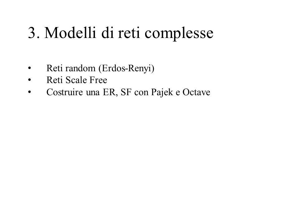 3. Modelli di reti complesse Reti random (Erdos-Renyi) Reti Scale Free Costruire una ER, SF con Pajek e Octave