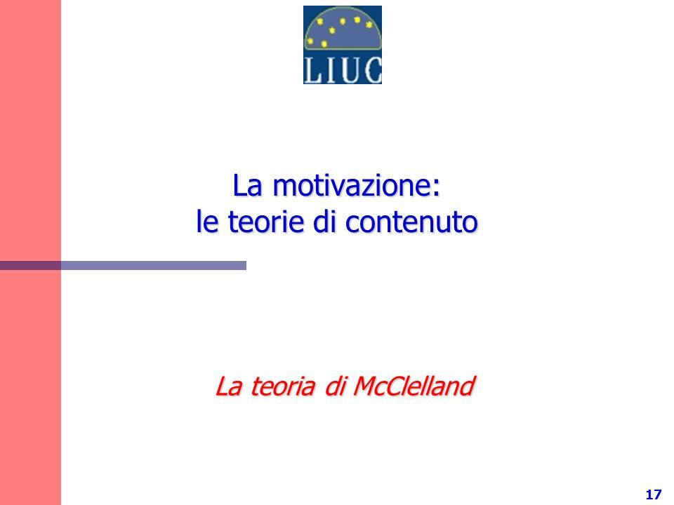 17 La motivazione: le teorie di contenuto La teoria di McClelland