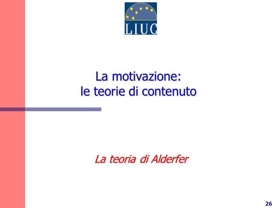 26 La motivazione: le teorie di contenuto La teoria di Alderfer