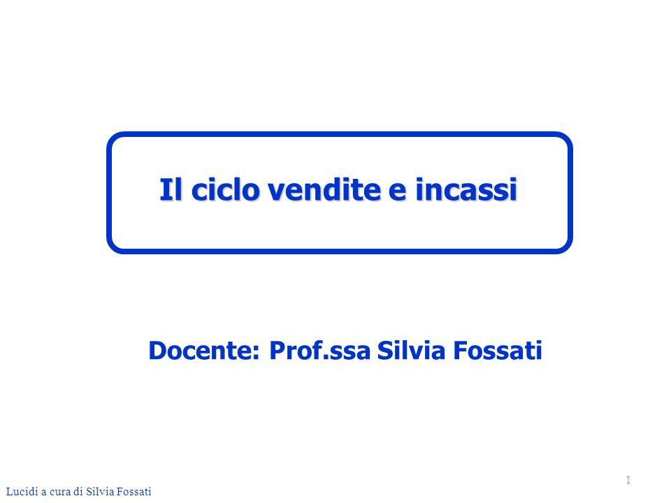 1 Lucidi a cura di Silvia Fossati Il ciclo vendite e incassi Docente: Prof.ssa Silvia Fossati