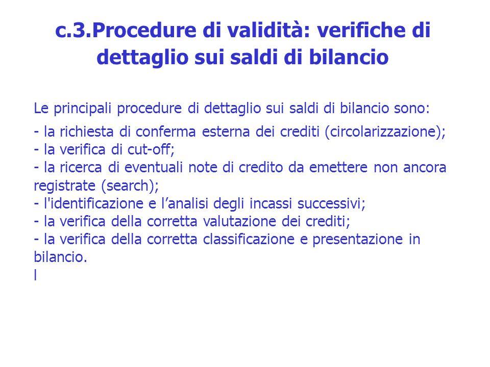 Le principali procedure di dettaglio sui saldi di bilancio sono: - la richiesta di conferma esterna dei crediti (circolarizzazione); - la verifica di