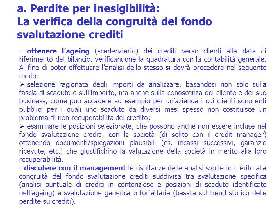 - ottenere lageing (scadenziario) dei crediti verso clienti alla data di riferimento del bilancio, verificandone la quadratura con la contabilità gene
