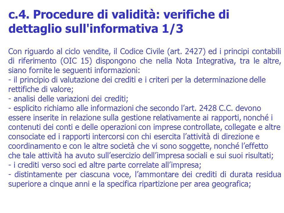 Con riguardo al ciclo vendite, il Codice Civile (art. 2427) ed i principi contabili di riferimento (OIC 15) dispongono che nella Nota Integrativa, tra