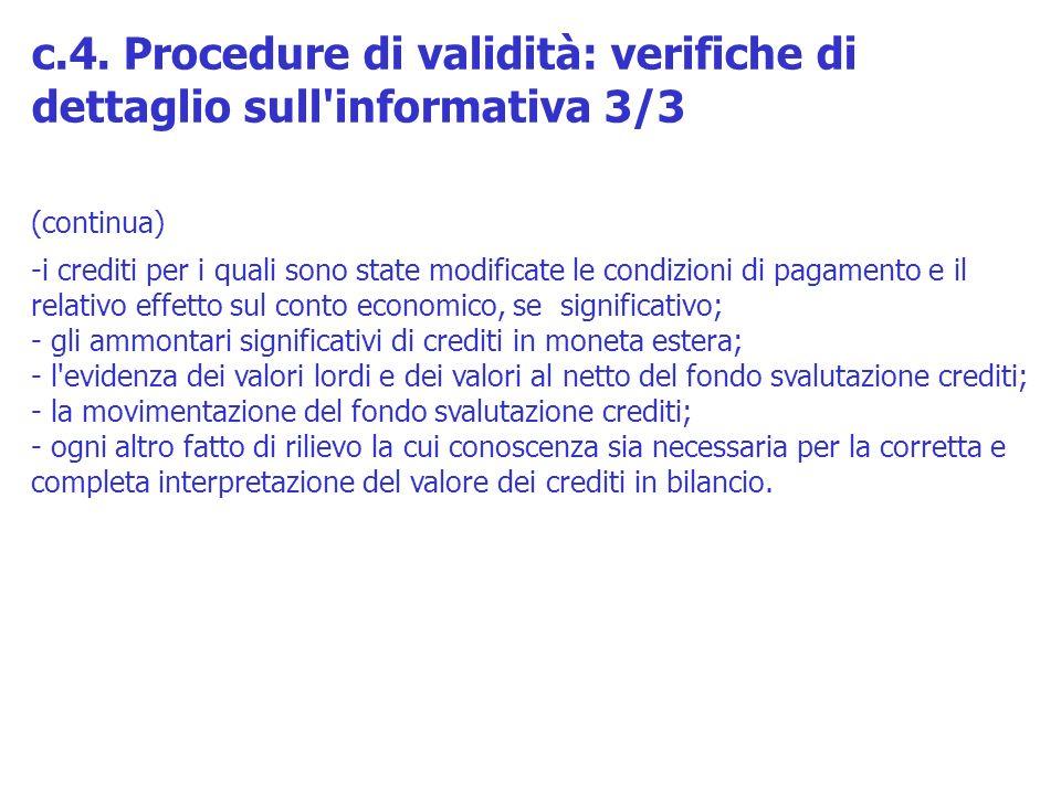 (continua) -i crediti per i quali sono state modificate le condizioni di pagamento e il relativo effetto sul conto economico, se significativo; - gli