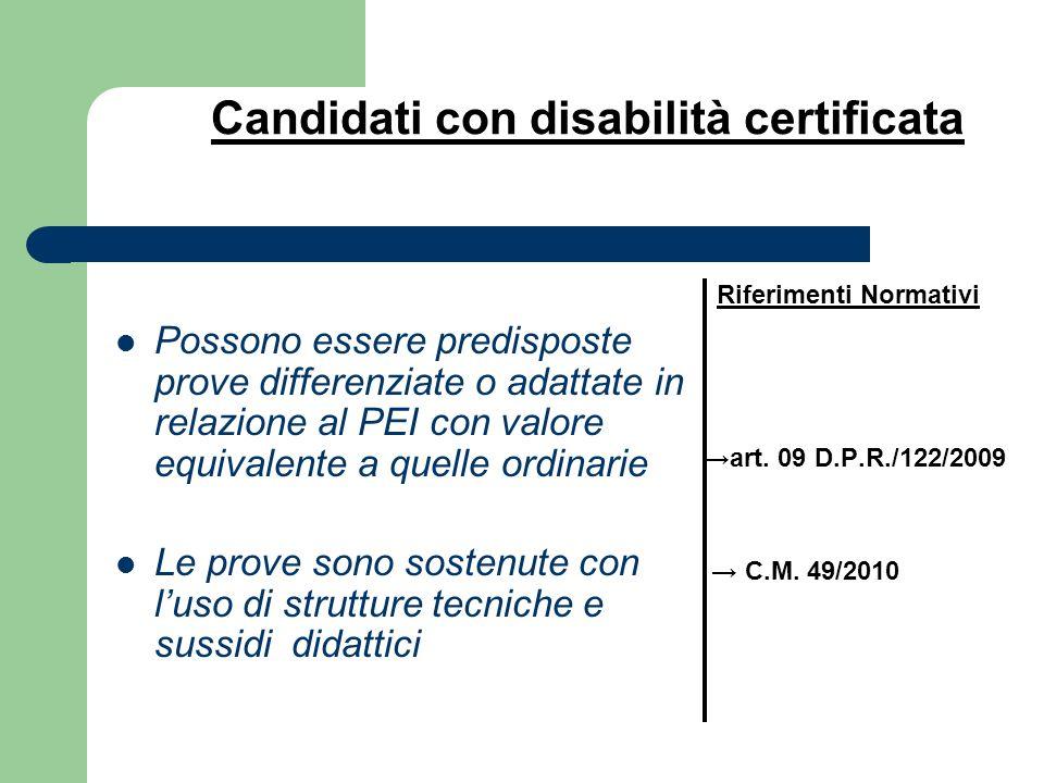 Candidati con disabilità certificata Possono essere predisposte prove differenziate o adattate in relazione al PEI con valore equivalente a quelle ord