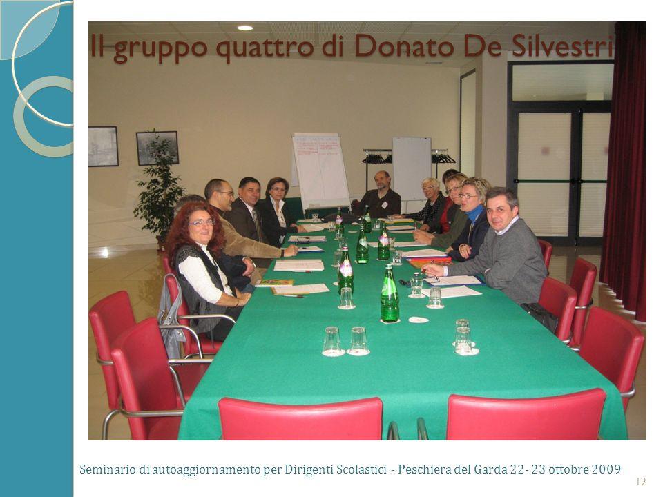 Seminario di autoaggiornamento per Dirigenti Scolastici - Peschiera del Garda 22- 23 ottobre 2009 12 Il gruppo quattro di Donato De Silvestri