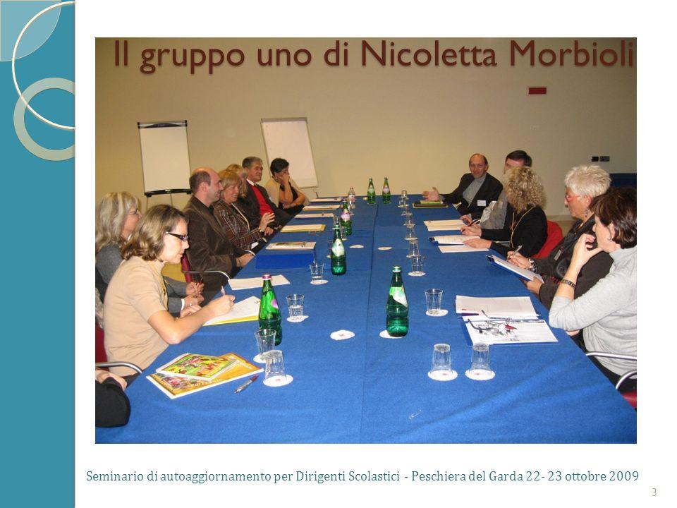 Seminario di autoaggiornamento per Dirigenti Scolastici - Peschiera del Garda 22- 23 ottobre 2009 3 Il gruppo uno di Nicoletta Morbioli