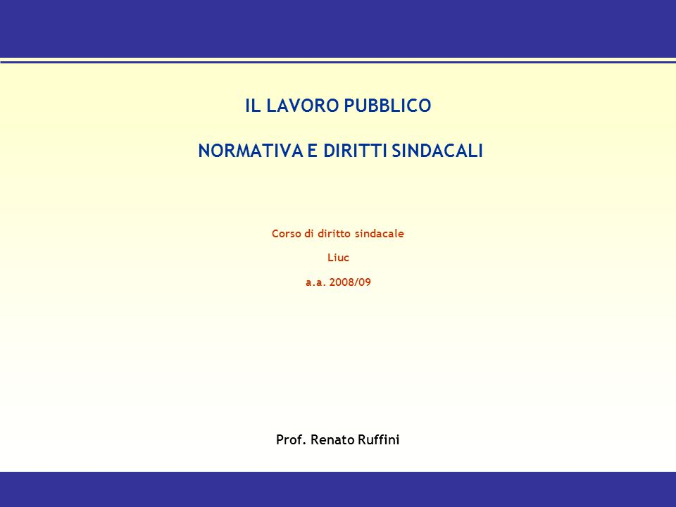 IL LAVORO PUBBLICO NORMATIVA E DIRITTI SINDACALI Corso di diritto sindacale Liuc a.a.
