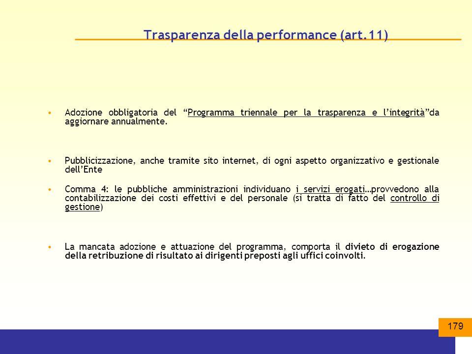179 Trasparenza della performance (art.11) Adozione obbligatoria del Programma triennale per la trasparenza e lintegritàda aggiornare annualmente.