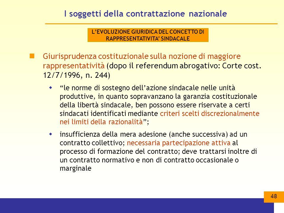 48 I soggetti della contrattazione nazionale Giurisprudenza costituzionale sulla nozione di maggiore rappresentatività (dopo il referendum abrogativo: Corte cost.
