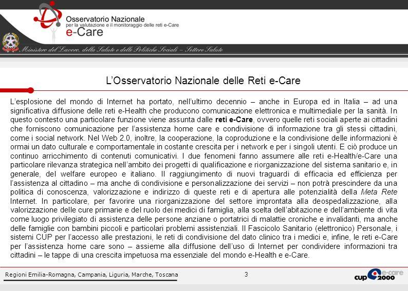 Regioni Emilia-Romagna, Campania, Liguria, Marche, Toscana Focus sugli Indicatori Clinici Definire e validare una serie di indicatori per valutare le reti e-Care rilevate anche da un punto di vista dei risultati clinici ottenuti, in termini non solo oggettivi, ma anche di percezione da parte dei soggetti interessati.
