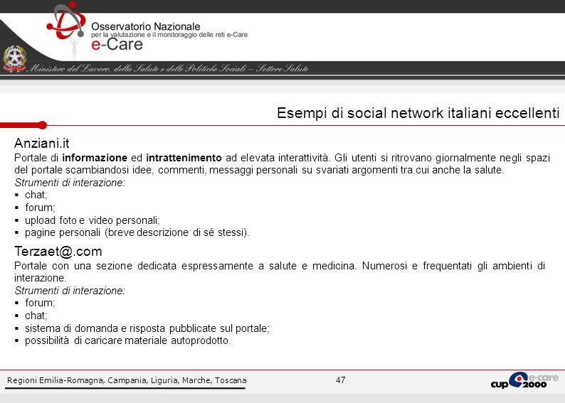 Regioni Emilia-Romagna, Campania, Liguria, Marche, Toscana 47 Esempi di social network italiani eccellenti Anziani.it Portale di informazione ed intrattenimento ad elevata interattività.