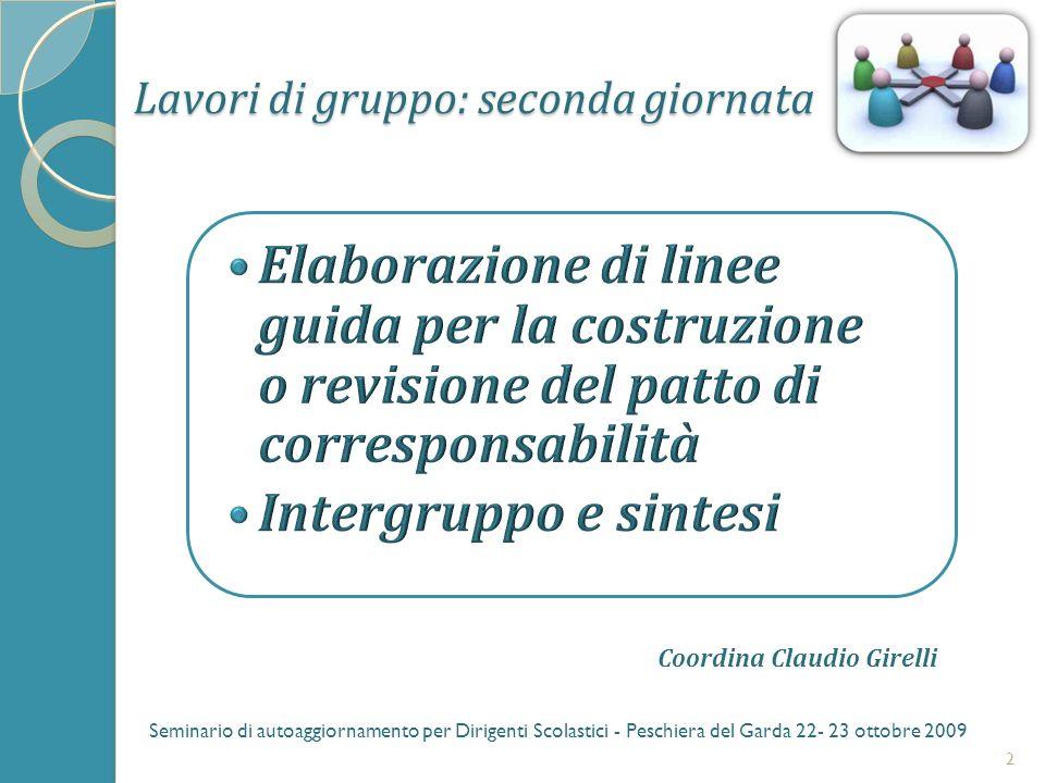 Lavori di gruppo: seconda giornata 2 Seminario di autoaggiornamento per Dirigenti Scolastici - Peschiera del Garda 22- 23 ottobre 2009 Coordina Claudio Girelli