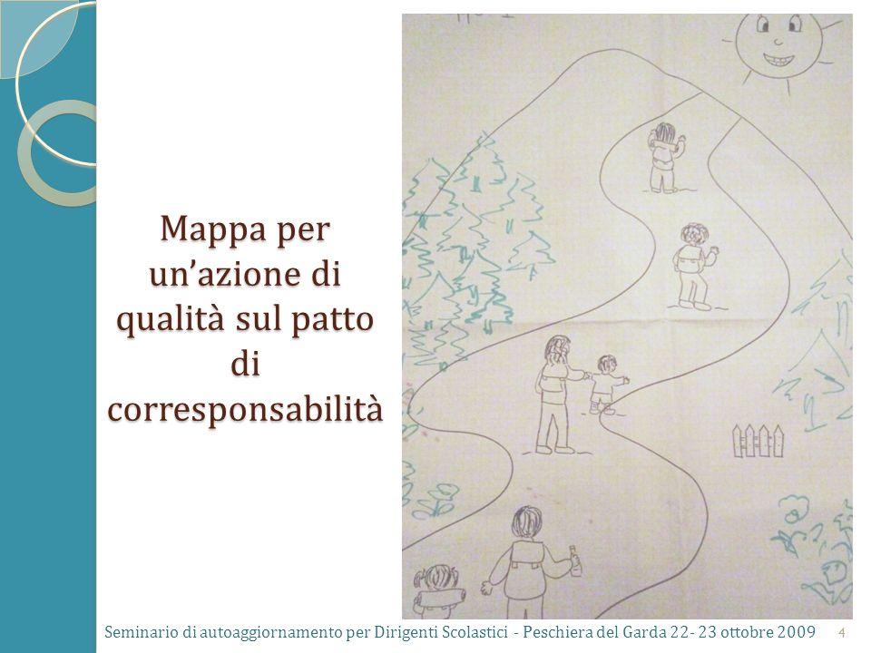 Mappa per unazione di qualità sul patto di corresponsabilità Seminario di autoaggiornamento per Dirigenti Scolastici - Peschiera del Garda 22- 23 ottobre 2009 4