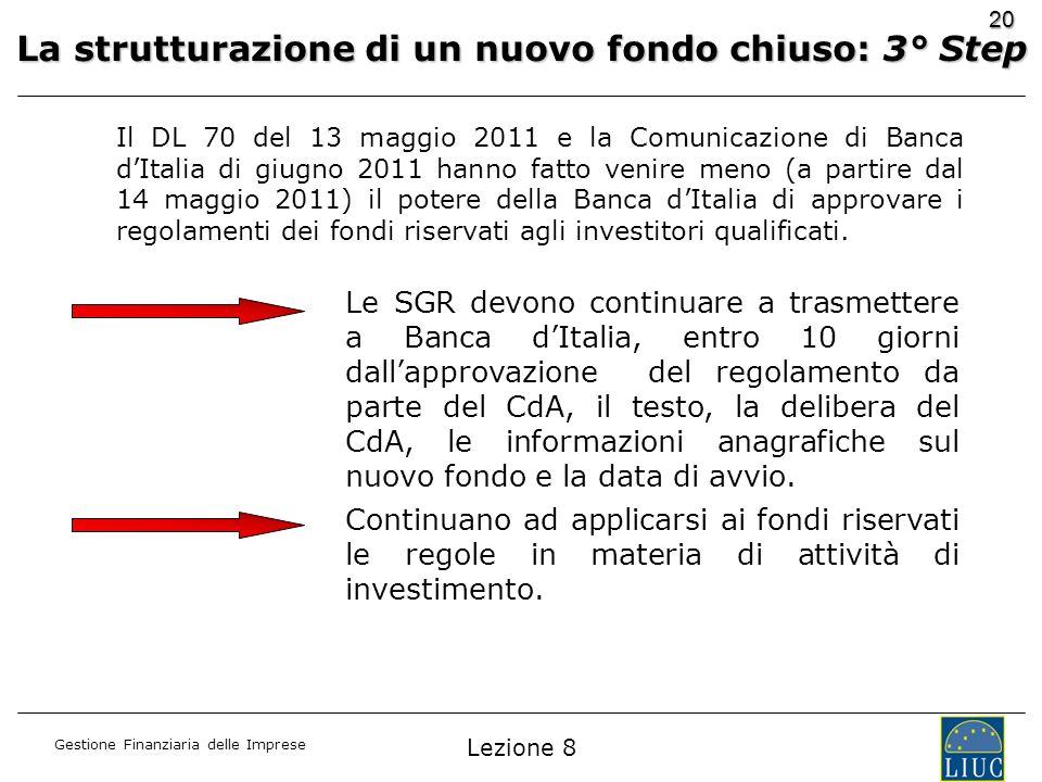 Gestione Finanziaria delle Imprese 20 Il DL 70 del 13 maggio 2011 e la Comunicazione di Banca dItalia di giugno 2011 hanno fatto venire meno (a partir