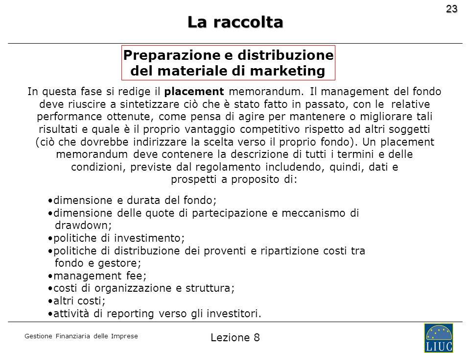 Gestione Finanziaria delle Imprese 23 La raccolta Preparazione e distribuzione del materiale di marketing In questa fase si redige il placement memora
