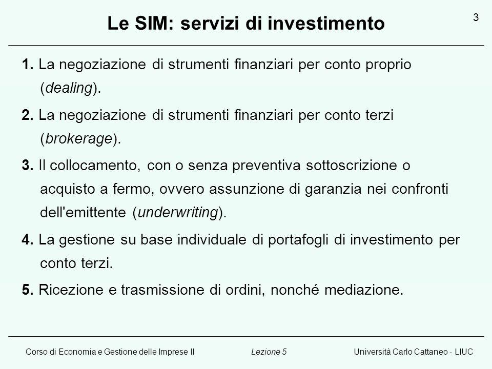 Corso di Economia e Gestione delle Imprese IIUniversità Carlo Cattaneo - LIUCLezione 5 3 Le SIM: servizi di investimento 1.