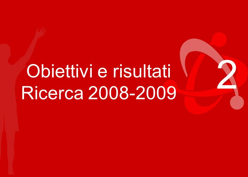 Regioni Emilia-Romagna, Campania, Liguria, Marche, Toscana 2 Obiettivi e risultati Ricerca 2008-2009