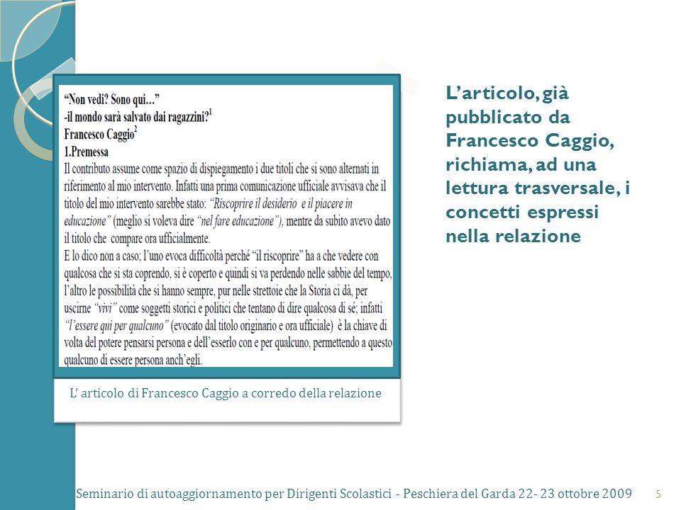 Larticolo, già pubblicato da Francesco Caggio, richiama, ad una lettura trasversale, i concetti espressi nella relazione L articolo di Francesco Caggio a corredo della relazione Seminario di autoaggiornamento per Dirigenti Scolastici - Peschiera del Garda 22- 23 ottobre 2009 5