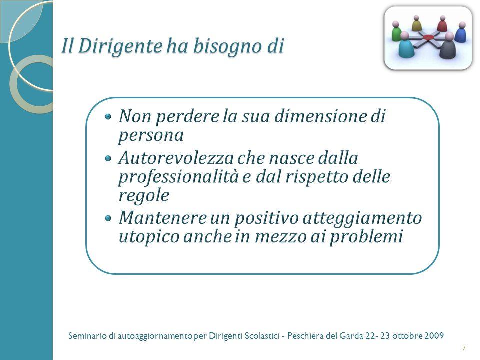 Il Dirigente ha bisogno di 7 Seminario di autoaggiornamento per Dirigenti Scolastici - Peschiera del Garda 22- 23 ottobre 2009