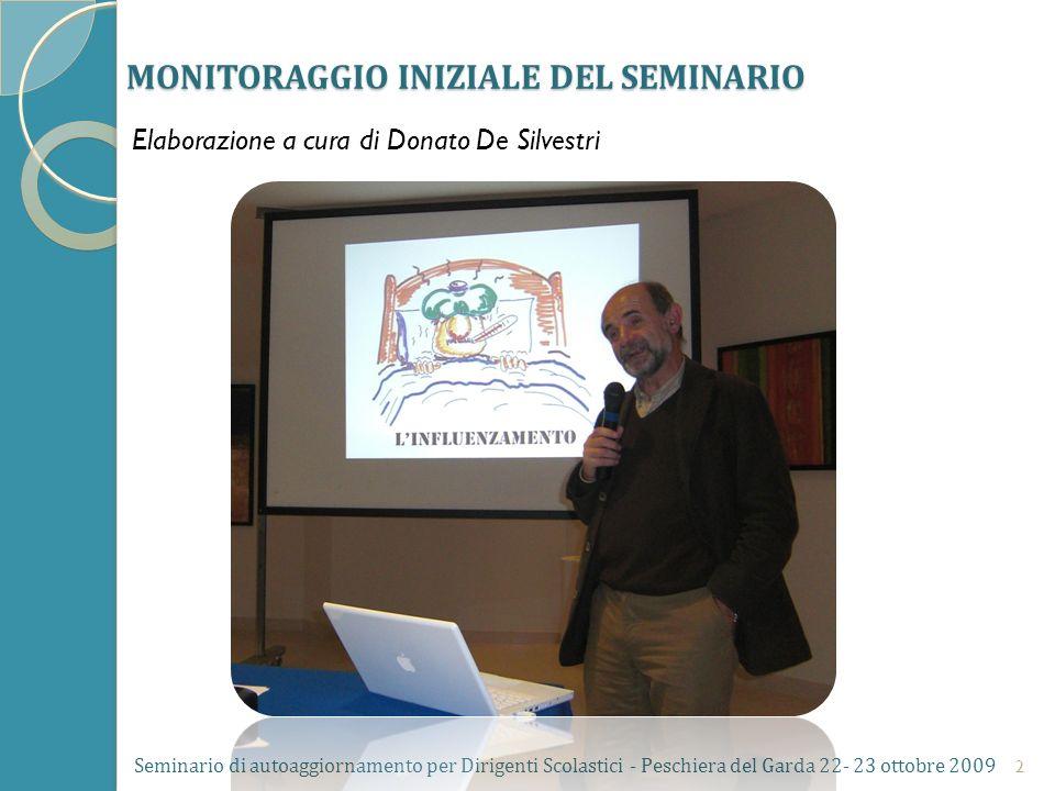 MONITORAGGIO INIZIALE DEL SEMINARIO Elaborazione a cura di Donato De Silvestri Seminario di autoaggiornamento per Dirigenti Scolastici - Peschiera del Garda 22- 23 ottobre 2009 2