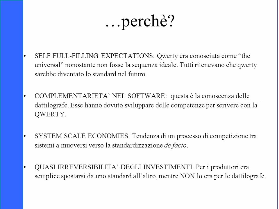 Copyright SDA Bocconi 2005 Competing Technologies, Network Externalities …n 17 …perchè? SELF FULL-FILLING EXPECTATIONS: Qwerty era conosciuta come the