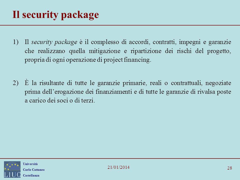 Università Carlo Cattaneo Castellanza 21/01/2014 28 Il security package 1)Il security package è il complesso di accordi, contratti, impegni e garanzie