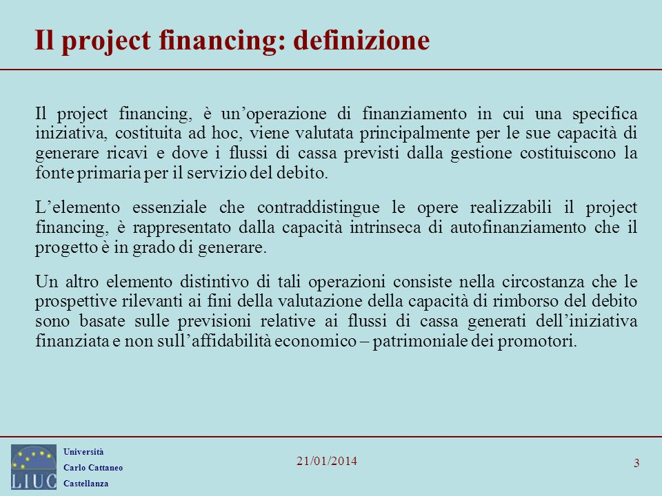Università Carlo Cattaneo Castellanza 21/01/2014 3 Il project financing: definizione Il project financing, è unoperazione di finanziamento in cui una