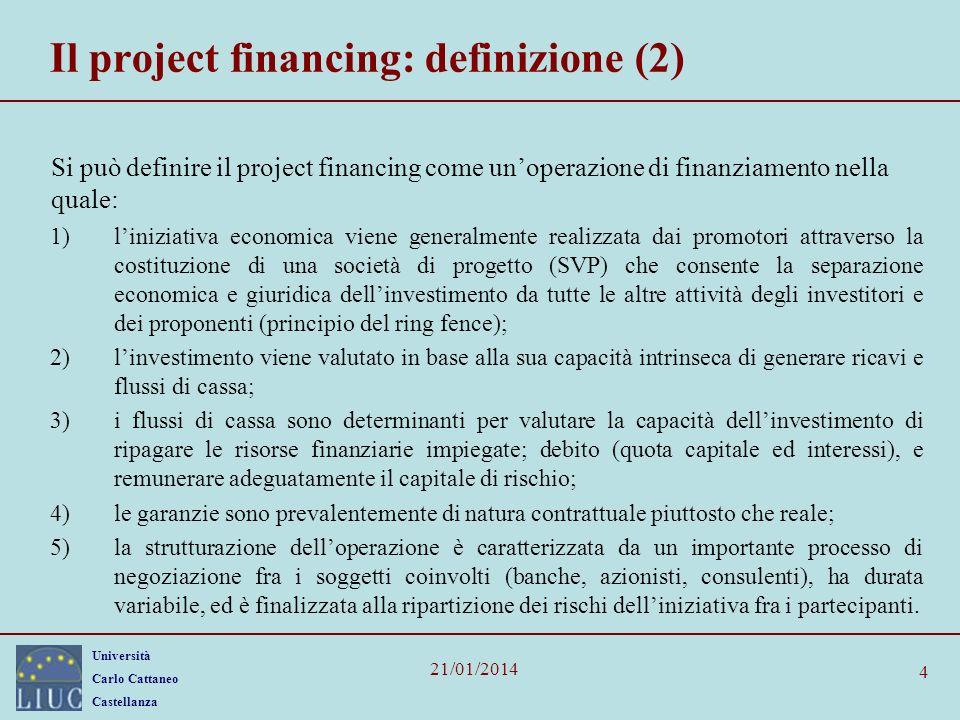 Università Carlo Cattaneo Castellanza 21/01/2014 4 Il project financing: definizione (2) Si può definire il project financing come unoperazione di fin