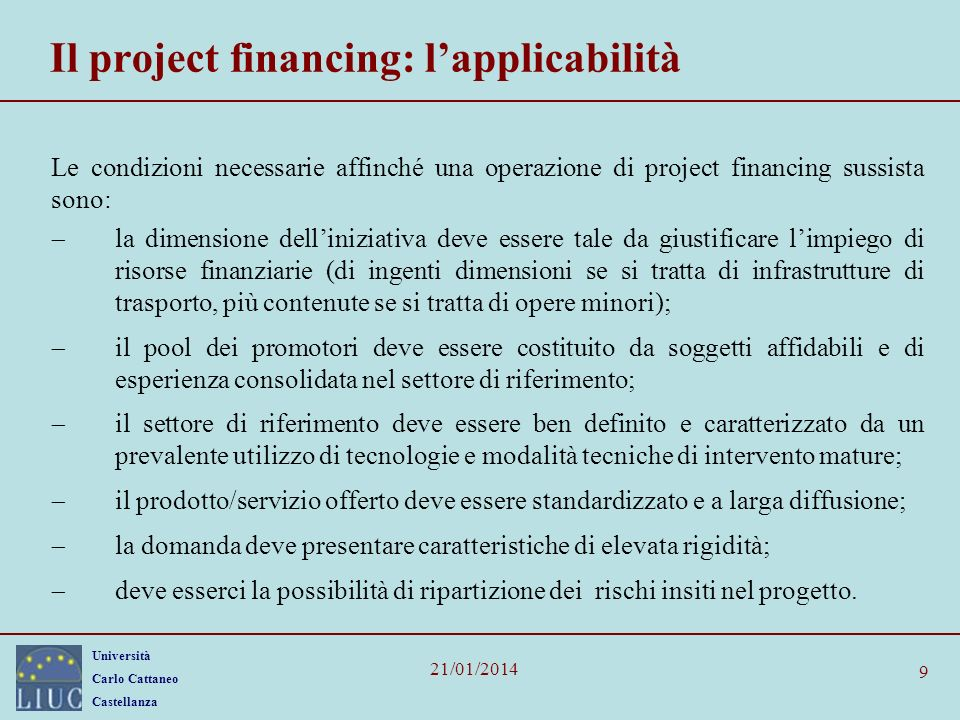 Università Carlo Cattaneo Castellanza 21/01/2014 9 Il project financing: lapplicabilità Le condizioni necessarie affinché una operazione di project fi