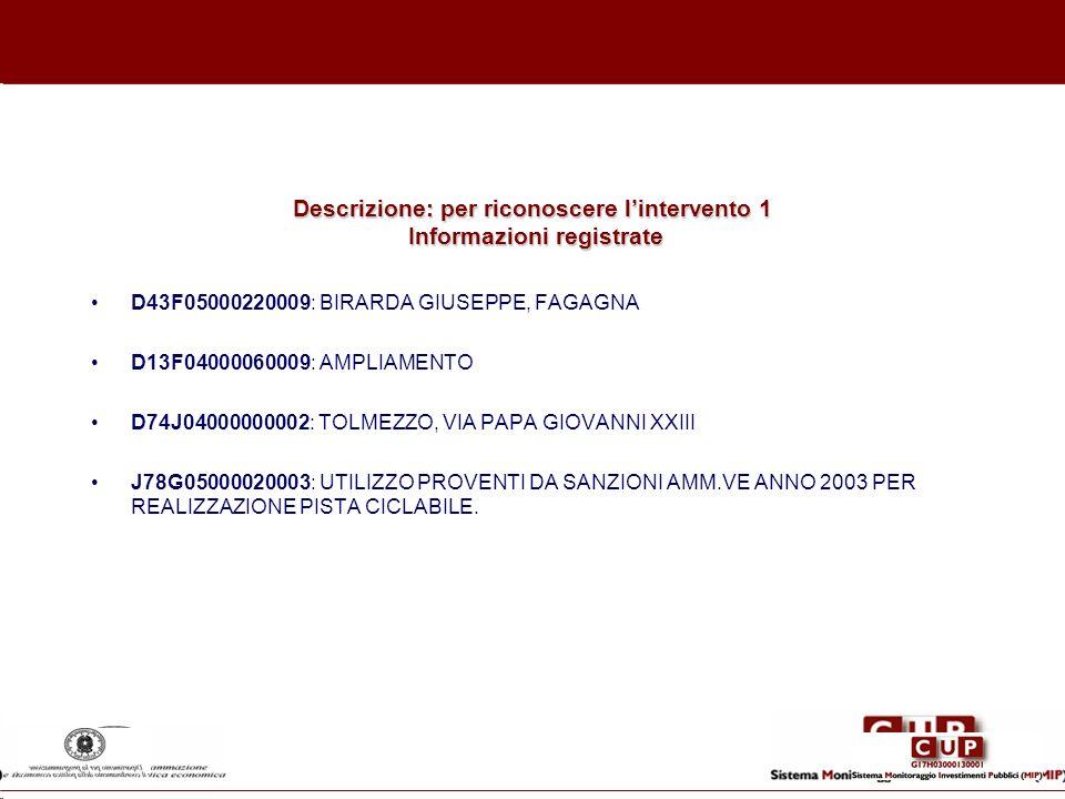 Descrizione: per riconoscere lintervento 1 Informazioni registrate D43F05000220009: BIRARDA GIUSEPPE, FAGAGNA D13F04000060009: AMPLIAMENTO D74J0400000