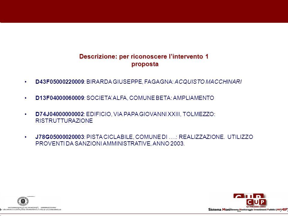 Descrizione: per riconoscere lintervento 1 proposta D43F05000220009: BIRARDA GIUSEPPE, FAGAGNA: ACQUISTO MACCHINARI D13F04000060009: SOCIETA ALFA, COM