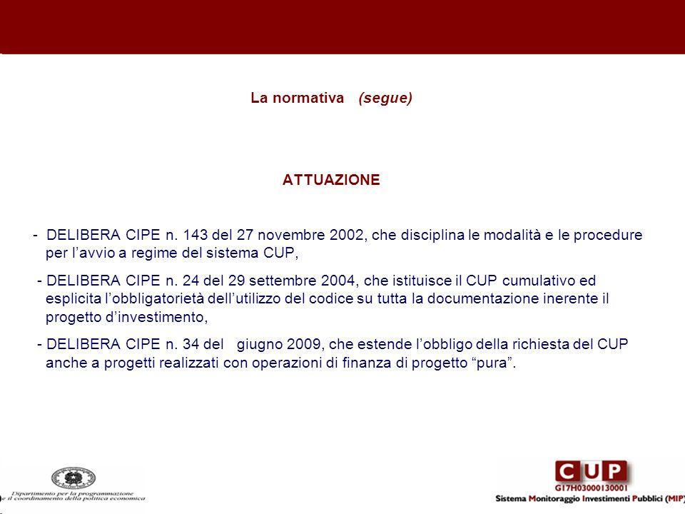 La normativa (segue) ATTUAZIONE - DELIBERA CIPE n. 143 del 27 novembre 2002, che disciplina le modalità e le procedure per lavvio a regime del sistema