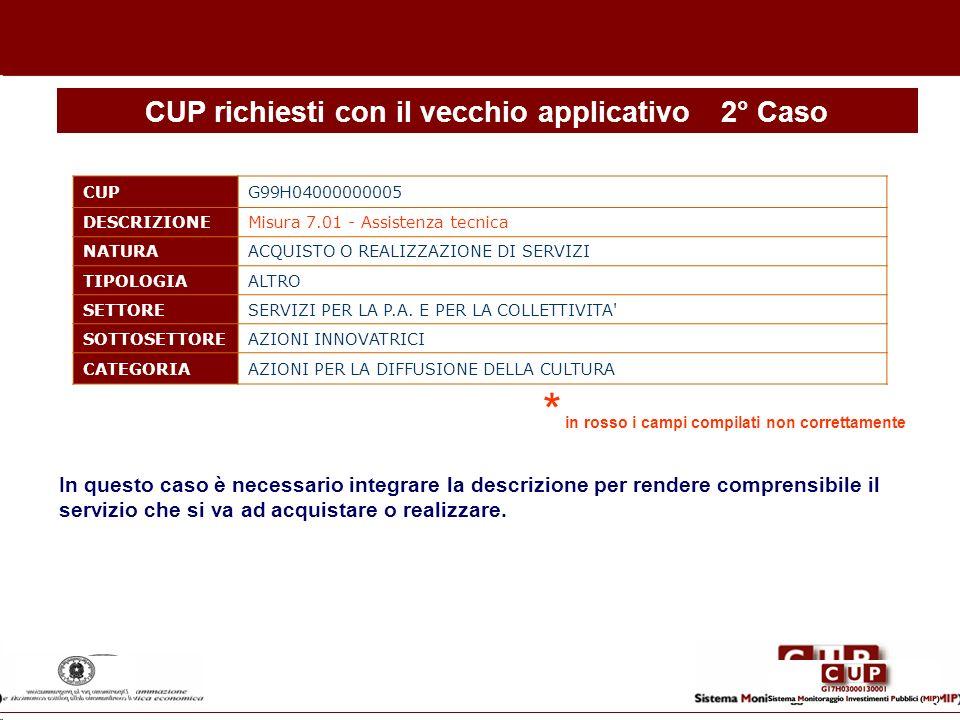 CUP richiesti con il vecchio applicativo2° Caso CUPG99H04000000005 DESCRIZIONEMisura 7.01 - Assistenza tecnica NATURAACQUISTO O REALIZZAZIONE DI SERVI