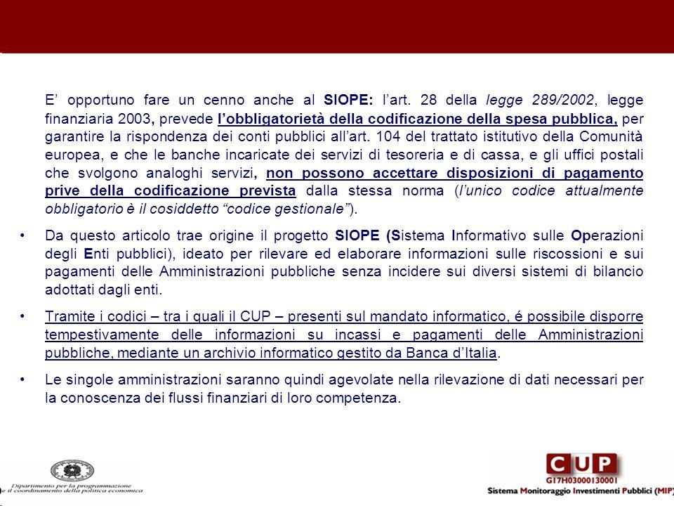 E opportuno fare un cenno anche al SIOPE: lart. 28 della legge 289/2002, legge finanziaria 2003, prevede lobbligatorietà della codificazione della spe