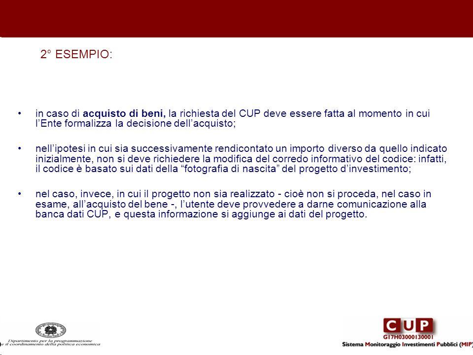 2° ESEMPIO: in caso di acquisto di beni, la richiesta del CUP deve essere fatta al momento in cui lEnte formalizza la decisione dellacquisto; nellipot