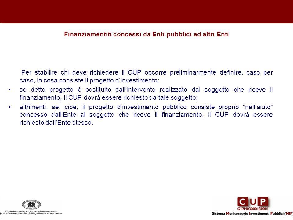 Finanziamentiti concessi da Enti pubblici ad altri Enti Per stabilire chi deve richiedere il CUP occorre preliminarmente definire, caso per caso, in c