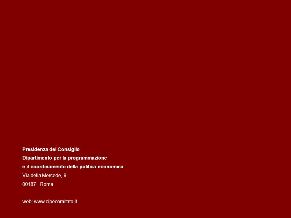 Presidenza del Consiglio Dipartimento per la programmazione e il coordinamento della politica economica Via della Mercede, 9 00187 - Roma web: www.cip