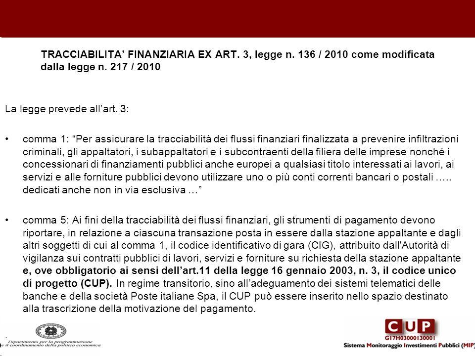 TRACCIABILITA FINANZIARIA EX ART. 3, legge n. 136 / 2010 come modificata dalla legge n. 217 / 2010 La legge prevede allart. 3: comma 1: Per assicurare