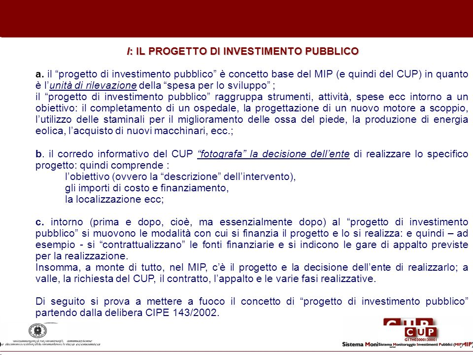 I: IL PROGETTO DI INVESTIMENTO PUBBLICO a. il progetto di investimento pubblico è concetto base del MIP (e quindi del CUP) in quanto è lunità di rilev