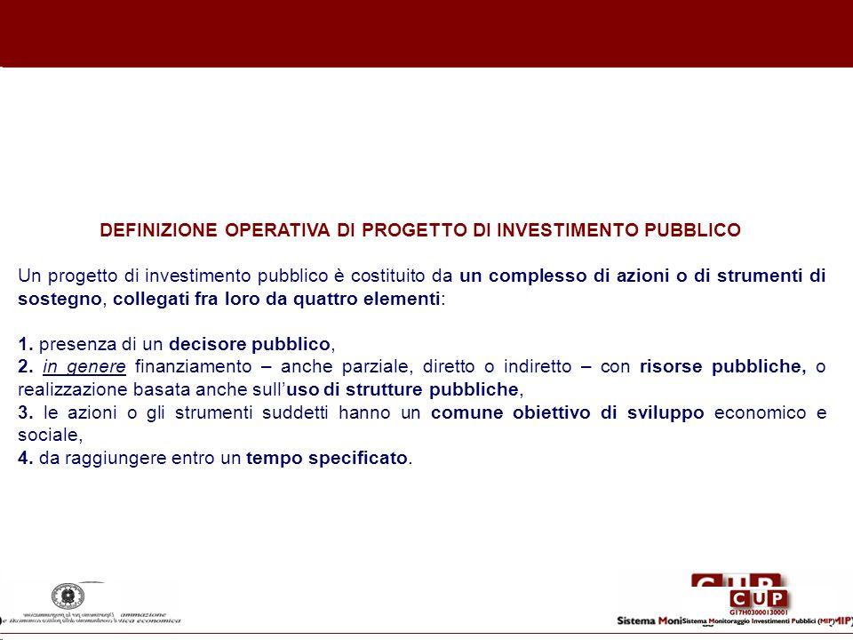 DEFINIZIONE OPERATIVA DI PROGETTO DI INVESTIMENTO PUBBLICO Un progetto di investimento pubblico è costituito da un complesso di azioni o di strumenti