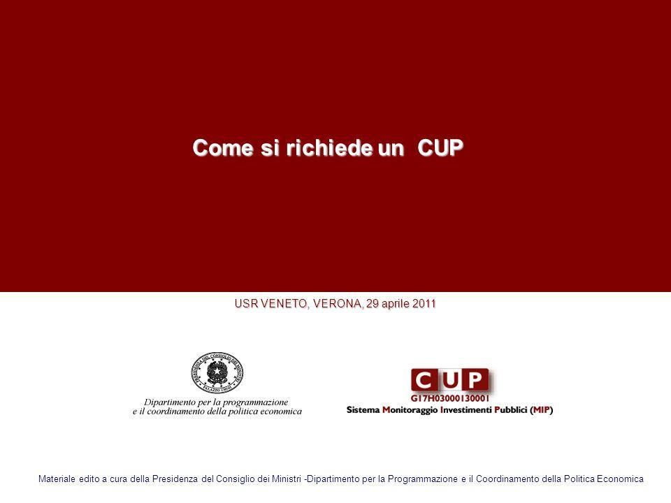 Come si richiede un CUP Come si richiede un CUP USR VENETO, VERONA, 29 aprile 2011 Materiale edito a cura della Presidenza del Consiglio dei Ministri